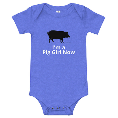 I'm a Pig Girl Now Onesies